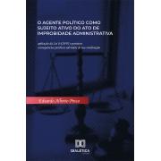 O agente político como sujeito ativo do ato de improbidade administrativa: aplicação da Lei 8.429/92 e possíveis consequências jurídicas advindas de sua condenação