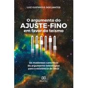 O argumento do ajuste-fino em favor do teísmo: os modernos caminhos do argumento teleológico para a existência de Deus