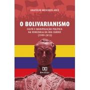 O bolivarianismo: culto e manipulação política na Venezuela da era Chávez (1999-2013)