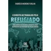 O Direito ao trabalho pelo refugiado: uma abordagem  segundo a universalidade do princípio da dignidade da pessoa humana