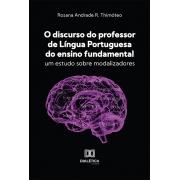 O discurso do professor de língua portuguesa do ensino fundamental: um estudo sobre modalizadores