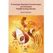 O Interjogo Repetição-Transformação nas Interações Família- Criança-Escola