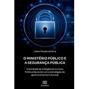 O Ministério Público e a Segurança Pública: a atividade de inteligência e a nova Política Nacional como estratégias de aprimoramento funcional
