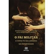 O pai militar: o impacto da carreira na paternidade
