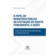 O papel do Ministério Público na efetivação do direito fundamental à saúde: uma atuação metaindividual e extrajudicial