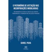O Patrimônio de Afetação nas Incorporações Imobiliárias: mecanismo de eficácia à defesa do direito fundamental à moradia nas relações privadas