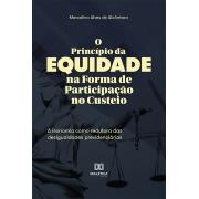 O Princípio da Equidade na Forma de Participação no Custeio: a isonomia como redutora das desigualdades previdenciárias