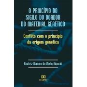 O princípio do sigilo do doador do material genético: conflito com o princípio da origem genética
