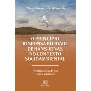 O princípio responsabilidade de Hans Jonas no contexto socioambiental: filosofia, ética, direito e meio ambiente