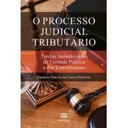 O Processo judicial tributário: tutelas jurisdicionais da fazenda pública e dos contribuintes