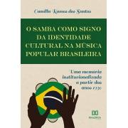 O samba como signo da identidade cultural na Música Popular Brasileira: uma memória institucionalizada a partir dos anos 1930