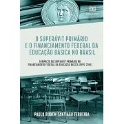 O superávit primário e o financiamento federal da educação básica no Brasil: o impacto do superávit primário no financiamento federal da educação básica (1999-2014.)