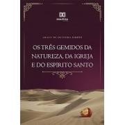 Os três gemidos da natureza, da igreja e do Espírito Santo