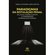 Paradigmas da rotulação penal: dalógica interna punitiva à compreensão criminológico-radical