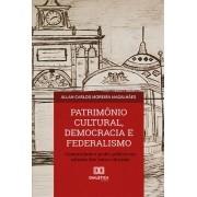 Patrimônio cultural, democracia e federalismo: comunidade e poder público na seleção dos bens culturais