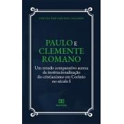 Paulo e Clemente Romano: um estudo comparativo acerca da institucionalização do cristianismo em Corinto no século I