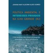 Política ambiental e interesses privados na Ilha Grande (RJ): uma análise das áreas protegidas inseridas na ótica neoliberal