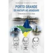 Porto Grande ? do Matapi ao Araguari: pioneirismo e atualidade