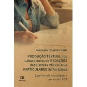 Produção textual nos laboratórios de redações das Escolas Públicas e Particulares de Fortaleza quebrando paradigmas no século XXI