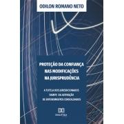 Proteção da confiança nas modificações na jurisprudência: a tutela dos jurisdicionados diante da alteração de entendimentos consolidados