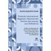 Proteção internacional, regional e nacional dos Direitos das Pessoas com Deficiência: análise da adequação de instrumentos normativos com a Convenção sobre os Direitos das Pessoas com De