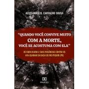 """""""Quando você convive muito com a morte, você se acostuma com ela"""": os karai kuera e suas violências contra os Avá-Guarani da bacia do rio Piquiri (PR)"""
