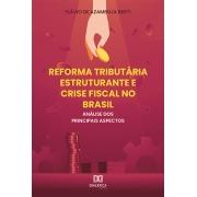 Reforma tributária estruturante e crise fiscal no Brasil: análise dos principais aspectos