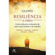 Resiliência - A Obra: como enfrentar os desafios da vida social, familiar e do trabalho