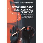 Responsabilidade civil na cirurgia ''Estética'' : da natureza jurídica da obrigação do cirurgião ''Estético''