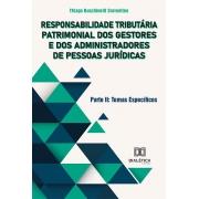 Responsabilidade tributária patrimonial dos gestores e dos administradores de pessoas jurídicas - Parte II