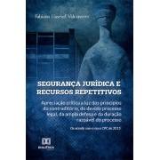 Segurança jurídica e recursos repetitivos: apreciação crítica a luz dos princípios do contraditório, do devido processo legal, da ampla defesa