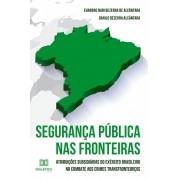 Segurança pública nas fronteiras: atribuições subsidiárias do exército brasileiro no combate aos crimes transfronteiriços