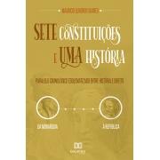 Sete Constituições e uma história: paralelo cronológico esquematizado entre história e direito, da monarquia à república