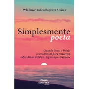 Simplesmente poeta: quando prosa e poesia se encontram para conversar sobre amor, política, esperança e saudade