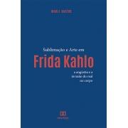 Sublimação e arte em Frida Kahlo: a angústia e a invasão do real no corpo