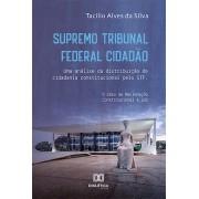Supremo Tribunal Federal Cidadão: uma análise da distribuição de cidadania constitucional pelo STF