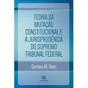 Teoria da mutação constitucional e a jurisprudência do Supremo Tribunal Federal