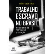 Trabalho escravo no Brasil: mecanismos de repressão e prevenção