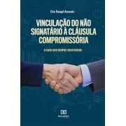 Vinculação do não signatário à cláusula compromissória: o caso dos grupos societários