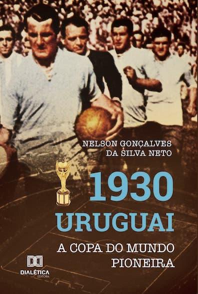 1930 Uruguai: a Copa do Mundo pioneira