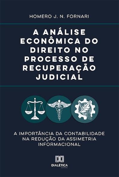 A análise econômica do direito no processo de recuperação judicial: a importância da contabilidade na redução da assimetria informacional