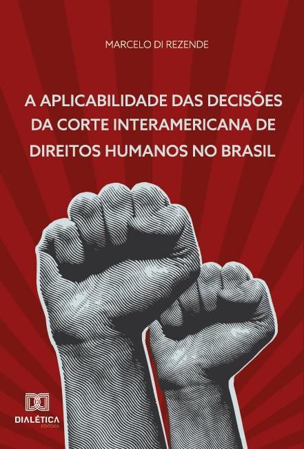 A aplicabilidade das decisões da corte interamericana de direitos humanos no Brasil