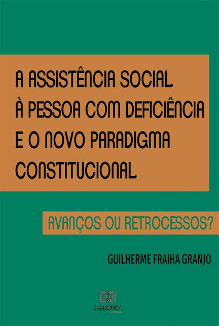 A assistência social à pessoa com deficiência e o novo paradigma constitucional: avanços ou retrocessos?