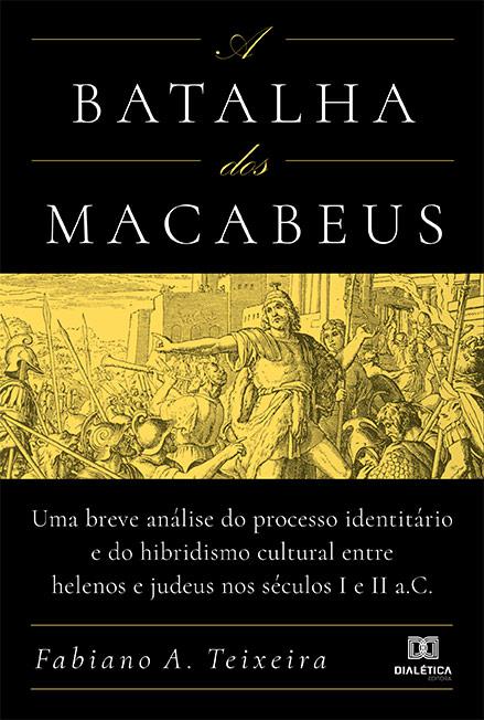 A batalha dos Macabeus: uma breve análise do processo identitário e do hibridismo cultural entre helenos e judeus nos séculos I e II a.C