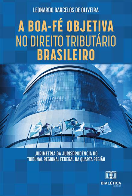 A boa-fé objetiva no direito tributário brasileiro: jurimetria da jurisprudência do Tribunal Regional Federal da quarta região