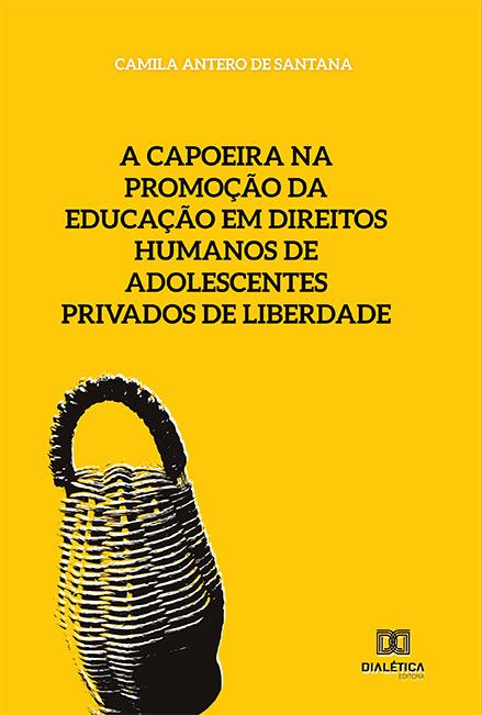 A capoeira na promoção da educação em direitos humanos de adolescentes privados de liberdade