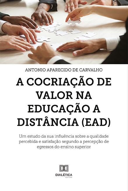 A cocriação de valor na educação a distância (EAD): um estudo da sua influência sobre a qualidade percebida e satisfação segundo a percepção de egressos
