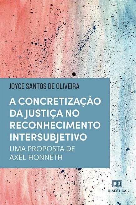 A concretização da justiça no reconhecimento intersubjetivo: uma proposta de Axel Honneth