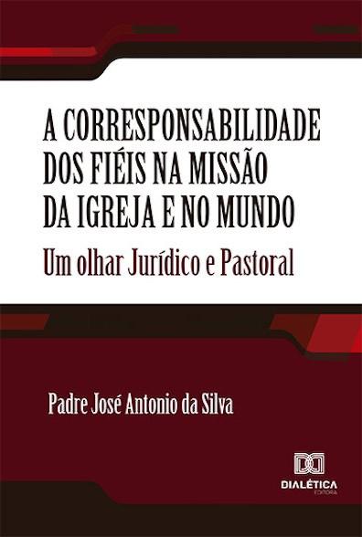 A corresponsabilidade dos fiéis na missão da Igreja e no mundo: um olhar jurídico e pastoral