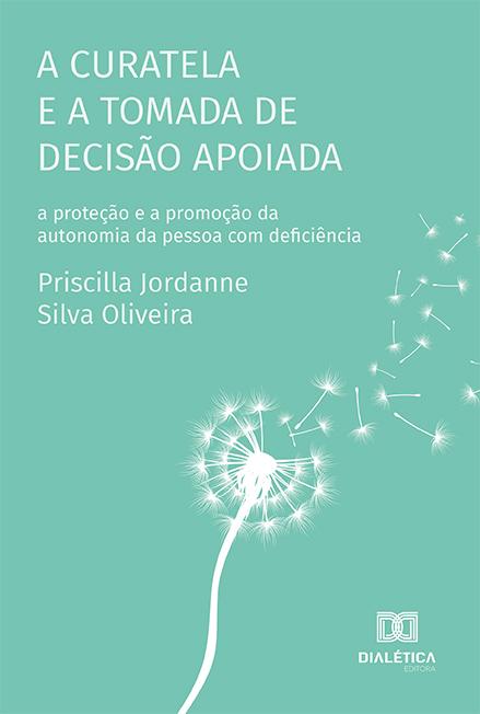 A curatela e a tomada de decisão apoiada: a proteção e a promoção da autonomia da pessoa com deficiência